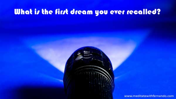 What is the first dream you ever recalled? – One of my baby dreams!