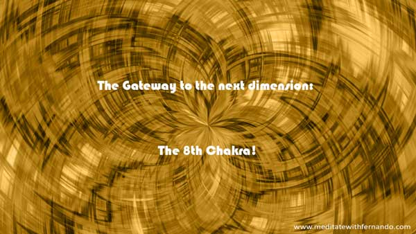 The Gateway to the next dimension: The 8th Chakra!