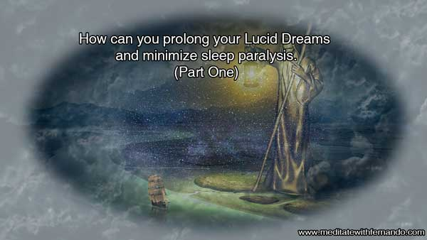 How can you prolong your Lucid Dreams and minimize sleep paralysis. (1-2)