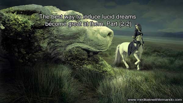 The best way to induce lucid dreams become great at them. Part (2-2)
