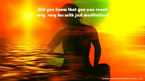 Meditation can take you very far.
