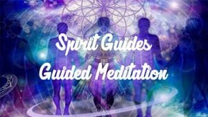 Spirit Guides Meditation, a way to channelling / channeling.