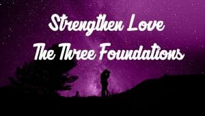 The Classics: Strengthen the Love: The three foundations.