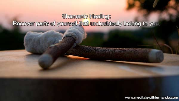 Shamanic Healing: A powerful healing to find lost fragments of yourself, recover them and regain what is yours.