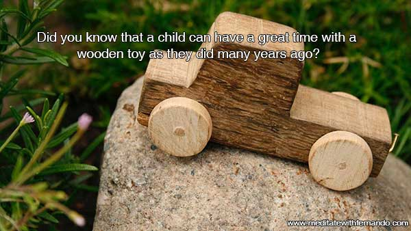Wooden toys feed the mind, electronics don't.