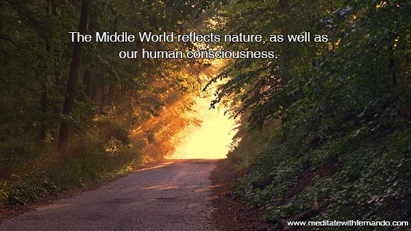 The Middle World: The Energy Mirrors the Human World and the physical plane in general.