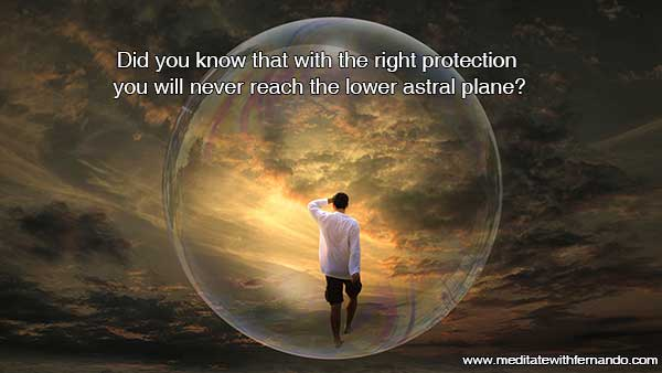 With protection you can avoid the lower astral plane.