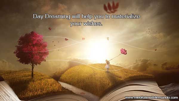 Daydreaming will help you materialize your wishes!