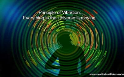 Principle of Vibration: The third hermetic law of the Universe. Everything in the Universe is moving.