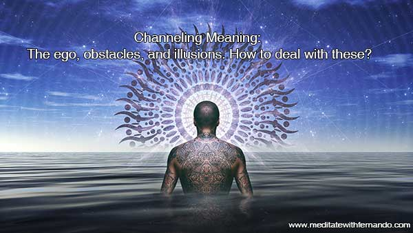 The meaning of channeling, and how to avoid obstacles.
