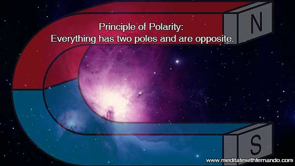 Principle of Polarity: Everything has two poles.