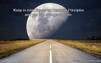Keep in mind the seven Hermetic Principles and you can change your life.
